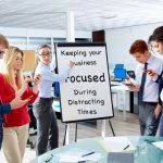 Keeping Your Greater Sacramento Business Focused During Distracting Times
